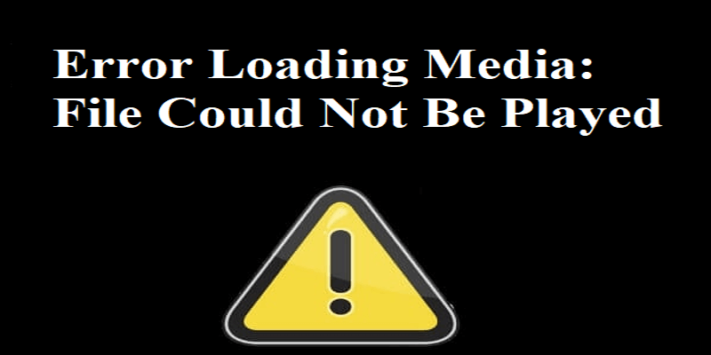 Khắc phục lỗi Error loading media file could not be played